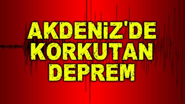 AKDENİZ'DE KORKUTAN DEPREM